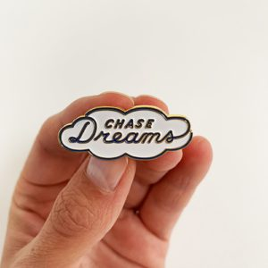 Chase Your Dreams pin